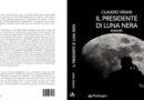 """""""Il presidente di luna nera"""", la deriva della politica nel romanzo di Claudio Visani"""